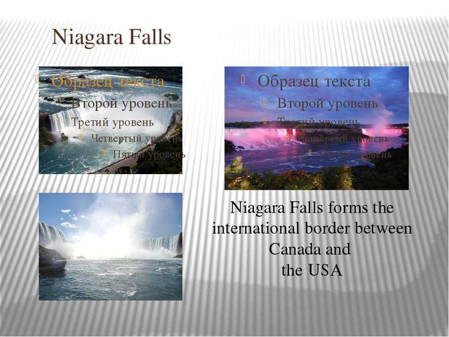 Niagara Falls Niagara Falls forms the international border between Canada an...