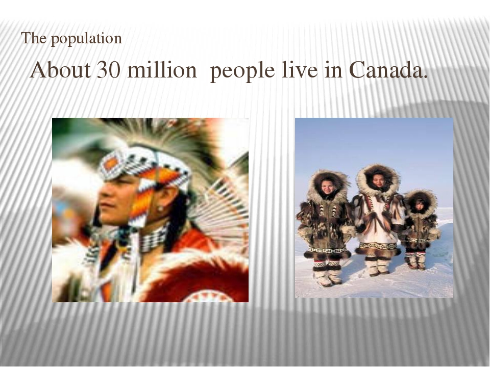 The population About 30 million people live in Canada.