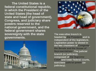 The United States is a federal constitutional republic, in which the Preside