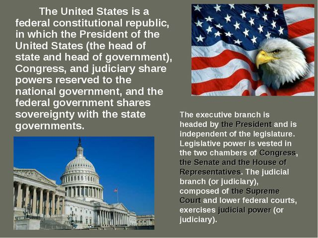 The United States is a federal constitutional republic, in which the Preside...