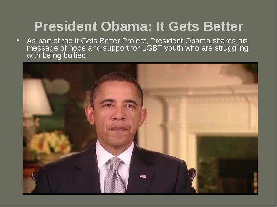 President Obama: It Gets Better As part of the It Gets Better Project, Presid...