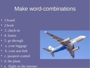 Make word-combinations 1.board 2.book 3. check-in 4. fasten 5. go through  a