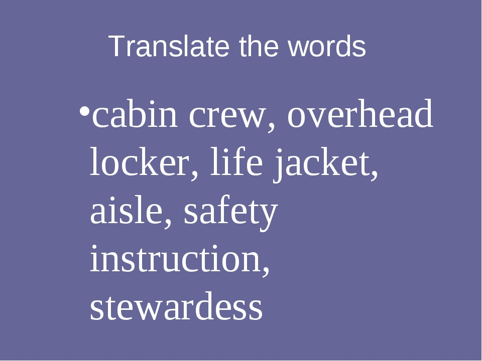 Translate the words cabin crew, overhead locker, life jacket, aisle, safety i...