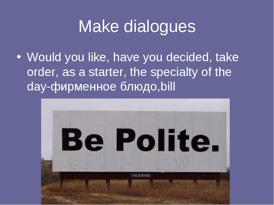 Make dialogues Would you like, have you decided, take order, as a starter, th...