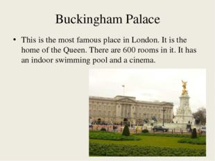 Buckingham Palace This is the most famous place in London. It is the home of