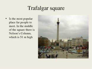 Trafalgar square Is the most popular place far people to meet. In the middle