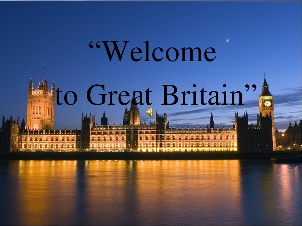 """Welcome to Great Britain"""