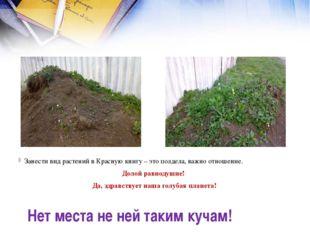 Нет места не ней таким кучам! Занести вид растений в Красную книгу – это полд