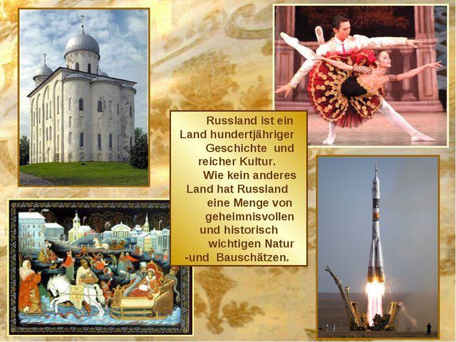 Russland ist ein Land hundertjähriger Geschichte und reicher Kultur. Wie kein...