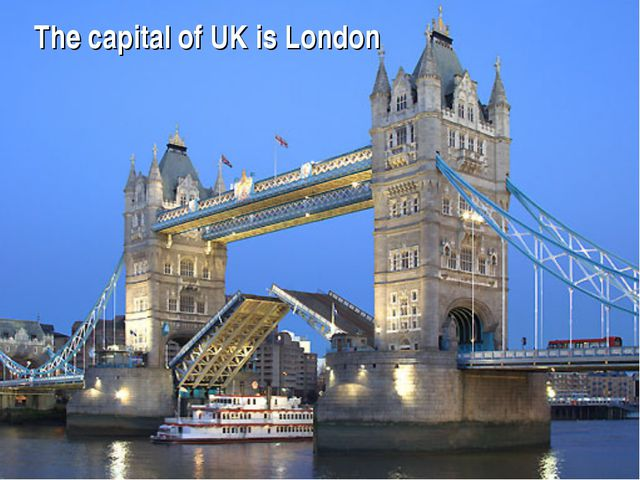 The capital of UK is London
