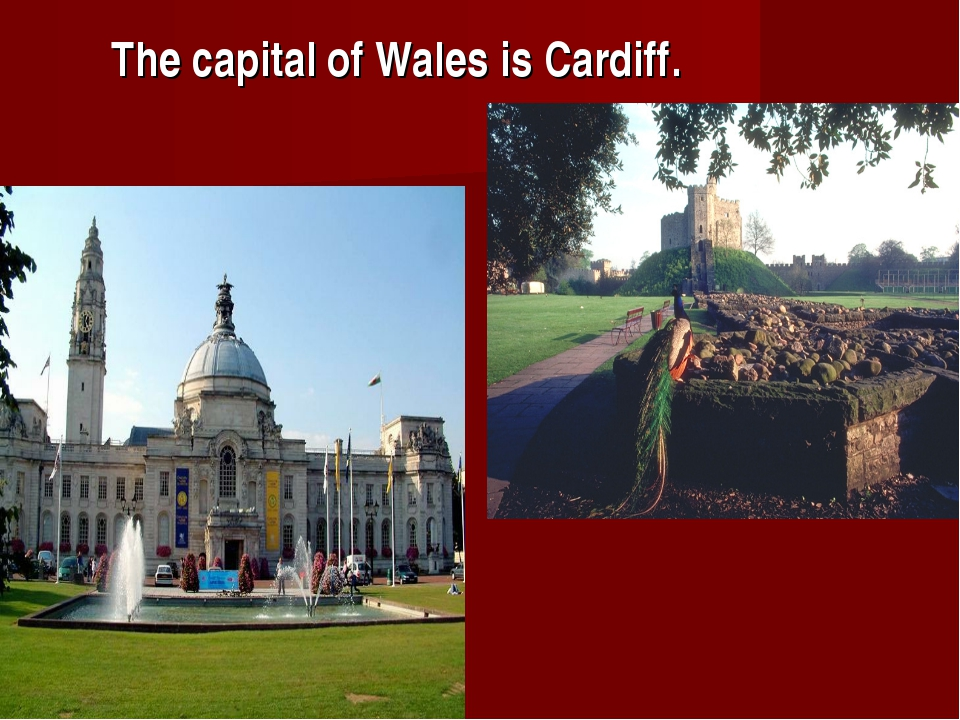 The capital of Wales is Cardiff.