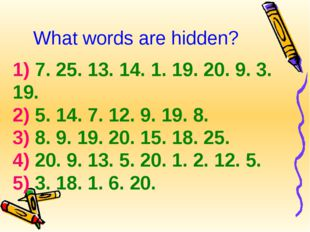 What words are hidden? 1) 7. 25. 13. 14. 1. 19. 20. 9. 3. 19. 2) 5. 14. 7. 12
