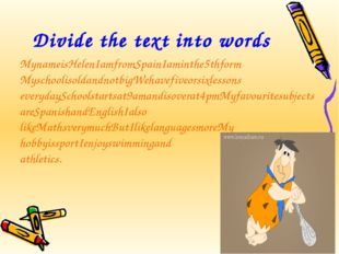 Divide the text into words MynameisHelenIamfromSpainIaminthe5thform Myschooli