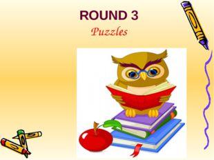 ROUND 3 Puzzles