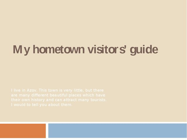My hometown visitors' guide I live in Azov. This town is very little, but the...