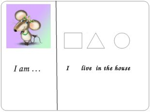 I am … I live in the house