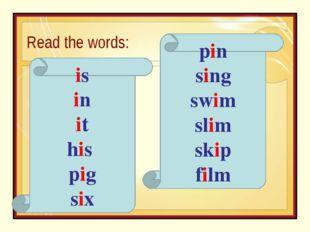 Read the words: is in it his pig six pin sing swim slim skip film