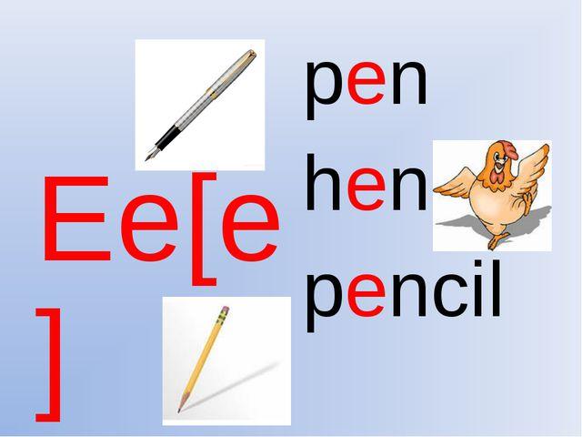Ee[e] pen hen pencil