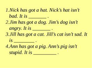 Nick has got a hat. Nick's hat isn't bad. It is _______ . Jim has got a dog.