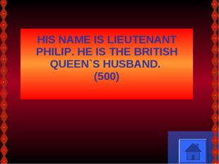 HIS NAME IS LIEUTENANT PHILIP. HE IS THE BRITISH QUEEN`S HUSBAND. (500)