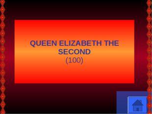QUEEN ELIZABETH THE SECOND (100)