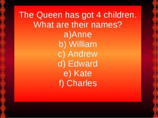 The Queen has got 4 children. What are their names? Anne William Andrew Edwar