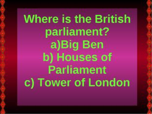 Where is the British parliament? Big Ben Houses of Parliament Tower of London