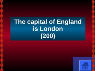 The capital of England is London (200)