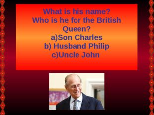 What is his name? Who is he for the British Queen? Son Charles Husband Philip