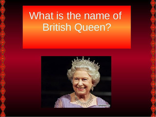 What is the name of British Queen?