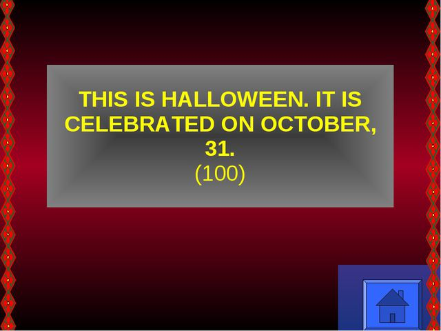 THIS IS HALLOWEEN. IT IS CELEBRATED ON OCTOBER, 31. (100)