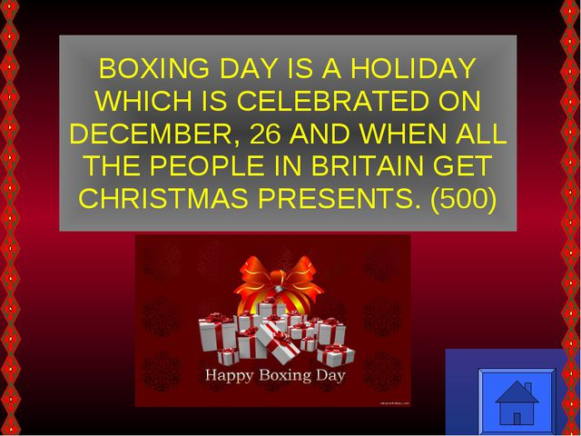 BOXING DAY IS A HOLIDAY WHICH IS CELEBRATED ON DECEMBER, 26 AND WHEN ALL THE...
