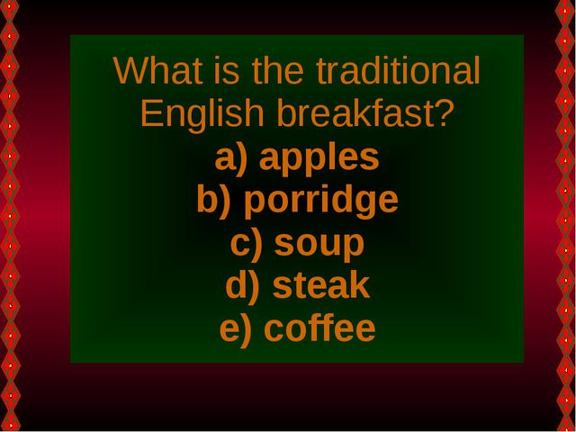 What is the traditional English breakfast? apples porridge soup steak coffee