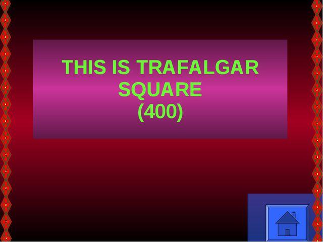 THIS IS TRAFALGAR SQUARE (400)