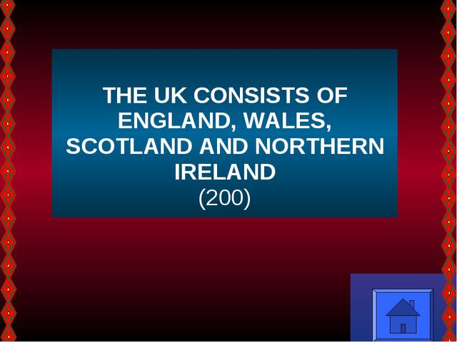 THE UK CONSISTS OF ENGLAND, WALES, SCOTLAND AND NORTHERN IRELAND (200)