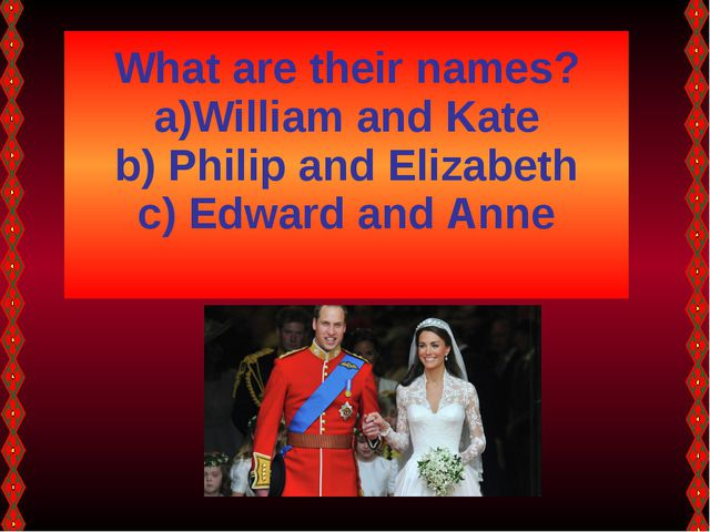 What are their names? William and Kate Philip and Elizabeth Edward and Anne