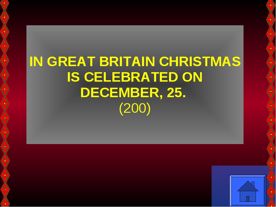 IN GREAT BRITAIN CHRISTMAS IS CELEBRATED ON DECEMBER, 25. (200)