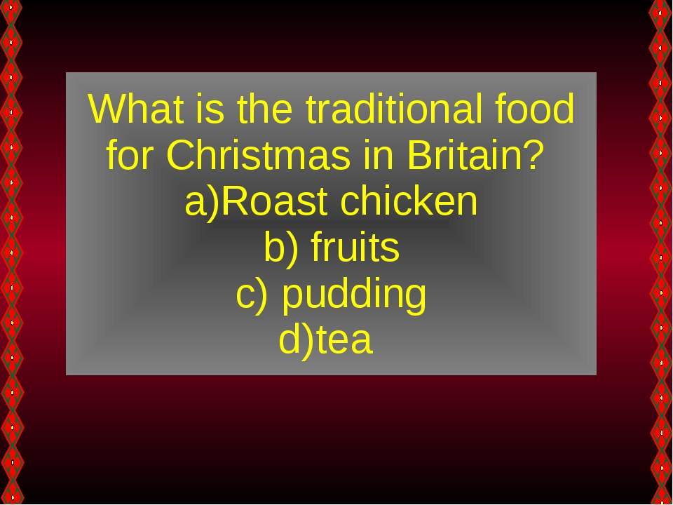What is the traditional food for Christmas in Britain? Roast chicken fruits p...