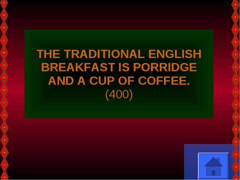 THE TRADITIONAL ENGLISH BREAKFAST IS PORRIDGE AND A CUP OF COFFEE. (400)