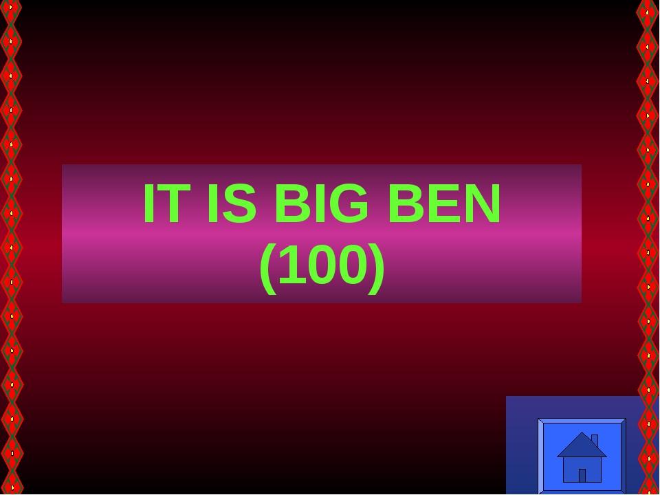 IT IS BIG BEN (100)