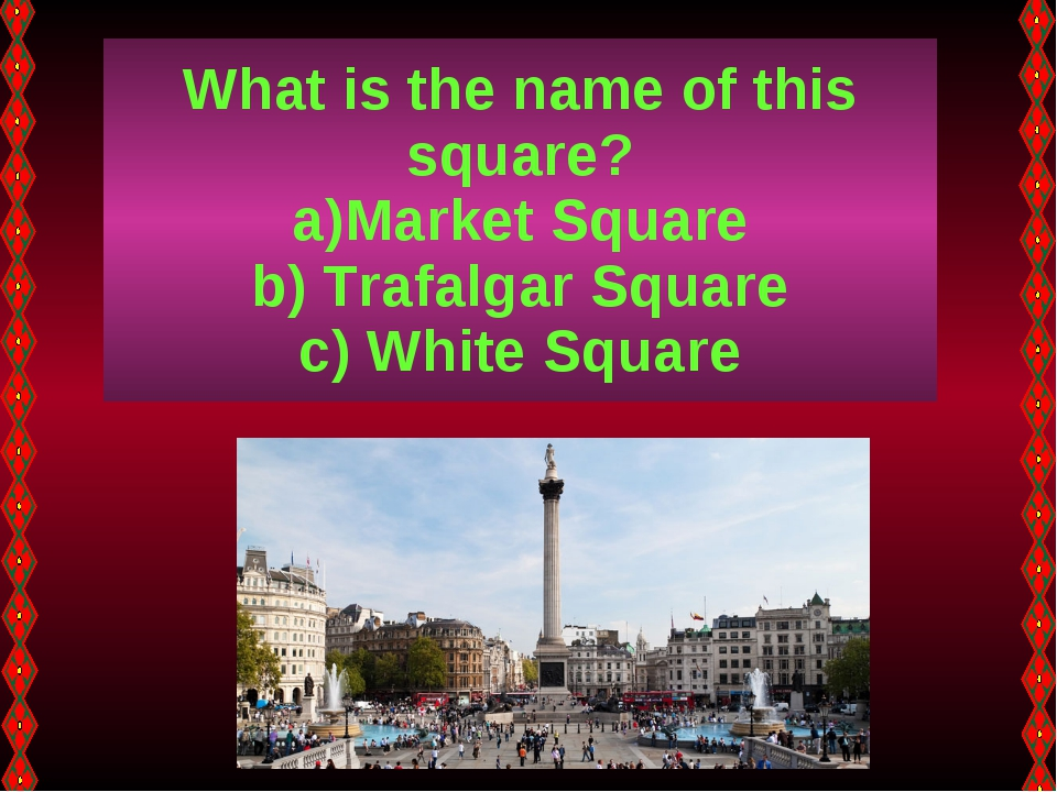 What is the name of this square? Market Square Trafalgar Square White Square