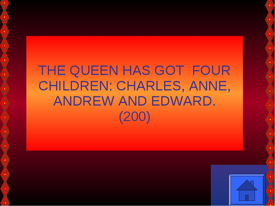 THE QUEEN HAS GOT FOUR CHILDREN: CHARLES, ANNE, ANDREW AND EDWARD. (200)