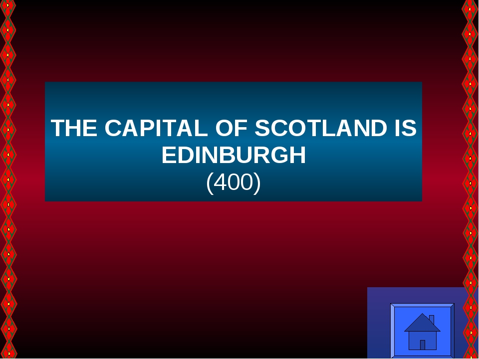THE CAPITAL OF SCOTLAND IS EDINBURGH (400)