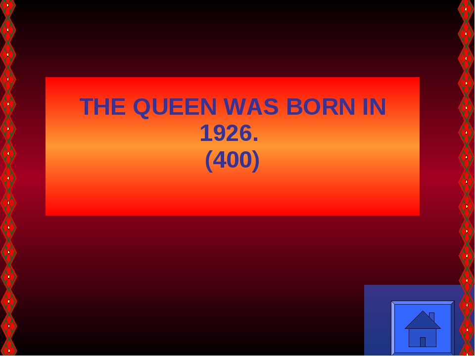 THE QUEEN WAS BORN IN 1926. (400)