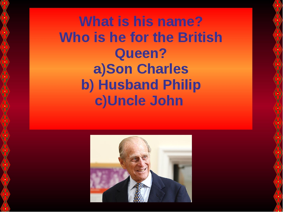 What is his name? Who is he for the British Queen? Son Charles Husband Philip...