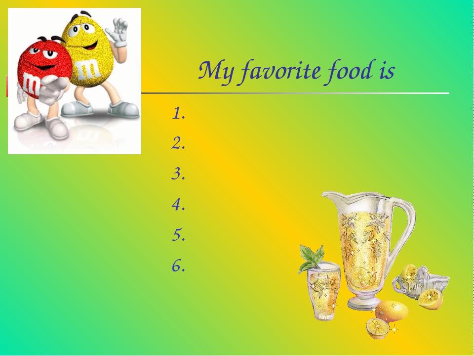 My favorite food is 1. 2. 3. 4. 5. 6.