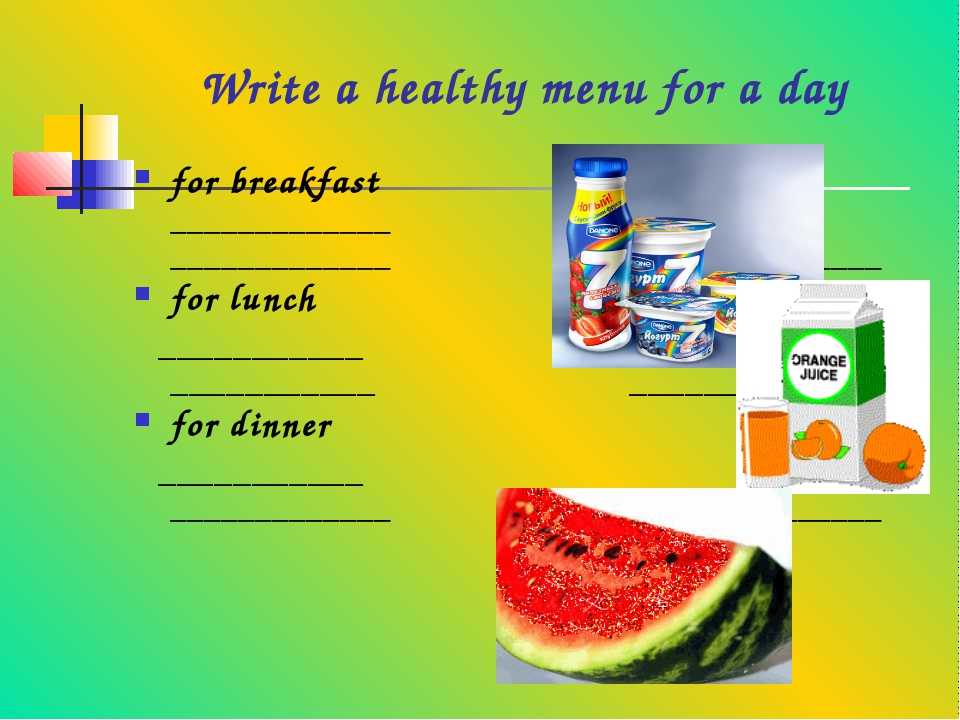 Write a healthy menu for a day for breakfast _____________ _____________ ____...
