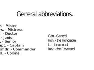 General abbreviations. Mr. - Mister Mrs. - Mistress Dr. - Doctor Jr. - Junior