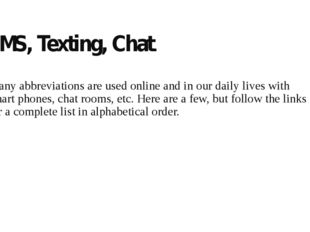 SMS, Texting, Chat. Many abbreviations are used online and in our daily lives