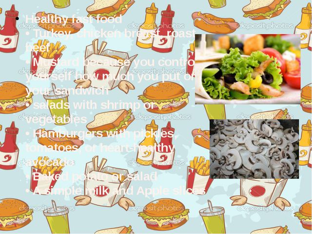 Healthy fast food  • Turkey, chicken breast, roast beef  • Mustard because y...